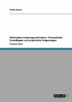 Motivation, Leistungsmotivation - Theoretische Grundlagen Und Praktische Folgerungen - Reuter, Stefan