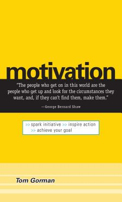 Motivation: Spark Initiative. Inspire Action. Achieve Your Goal - Gorman, Tom