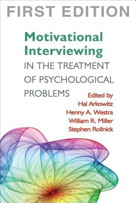 Motivational Interviewing in the Treatment of Psychological Problems - Arkowitz, Hal, PhD (Editor), and Westra, Henny A, PhD (Editor), and Miller, William R, PhD (Editor)