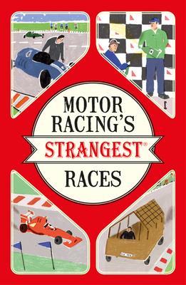 Motor Racing's Strangest Races: Extraordinary But True Stories from Over a Century of Motor Racing - Tibballs, Geoff