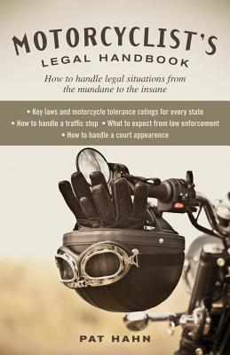 Motorcyclist'S Legal Handbook: How to Handle Legal Situations from the Mundane to the Insane - Hahn, Pat