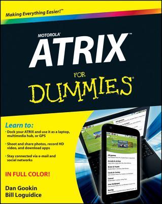 Motorola Atrix for Dummies - Gookin, Dan, and Loguidice, Bill