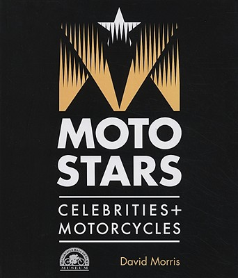 Motostars: Celebrities + Motorcycles - Morris, David