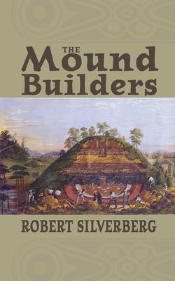 Mound Builders - Silverberg, Robert