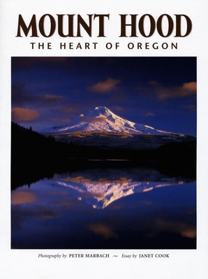 Mount Hood: The Heart of Oregon - Marbech, Peter (Photographer), and Cook, Janet
