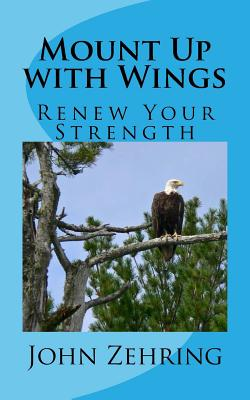 Mount Up with Wings: Renew Your Strength - Zehring, John