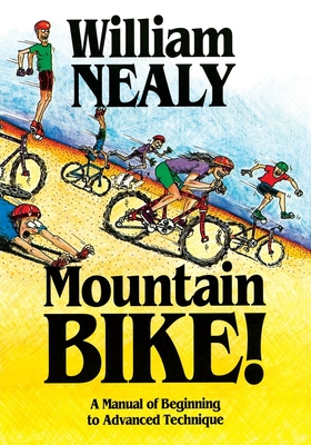 Mountain Bike!: A Manual of Beginning to Advanced Technique - Nealy, William