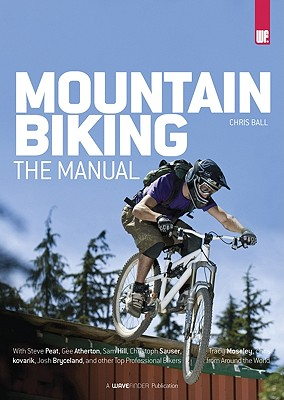 Mountain Biking: The Manual - Ball, Chris, and Peat, Steve, and Atherton, Gee