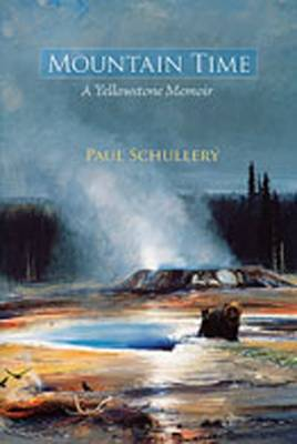 Mountain Time: A Yellowstone Memoir - Schullery, Paul