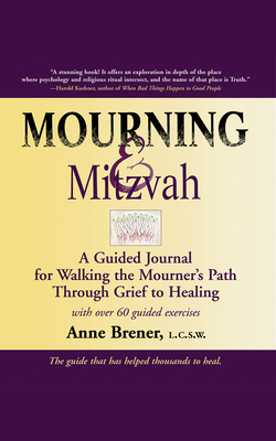 Mourning & Mitzvah (2nd Edition): A Guided Journal for Walking the Mourner's Path Through Grief to Healing - Brener, Anne, Rabbi, Ma, Lcsw, and Cutter, William, Rabbi, PhD (Contributions by), and Riemer, Jack, Rabbi (Contributions by)
