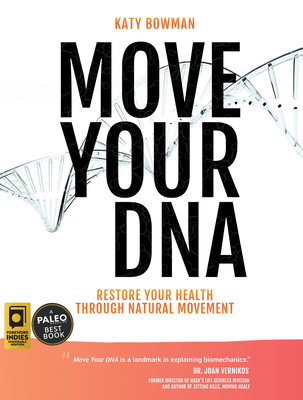 Move Your DNA: Restore Your Health Through Natural Movement Expanded Edition - Bowman, Katy