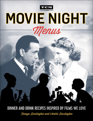Movie Night Menus: Dinner and Drink Recipes Inspired by the Films We Love - Darlington, Tenaya, and Darlington, Andre