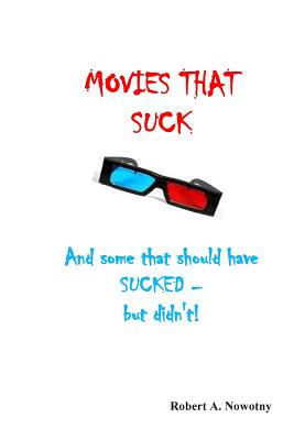 Movies That Suck: (And Some That Should Have Sucked But Didn't) - Nowotny, Robert a