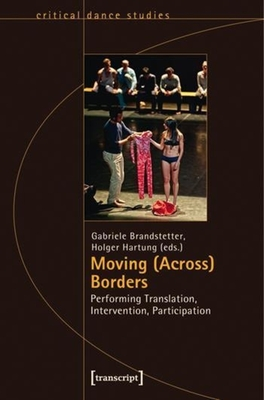 Moving (Across) Borders: Performing Translation, Intervention, Participation - Brandstetter, Gabriele (Editor), and Hartung, Holger (Editor)
