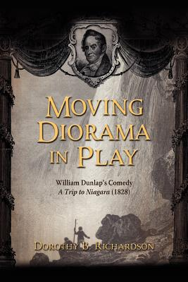 Moving Diorama in Play: William Dunlap's Comedy a Trip to Niagara (1828 - Richardson, Dorothy B
