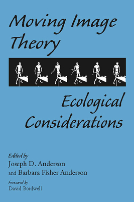 Moving Image Theory: Ecological Considerations - Anderson, Joseph D, Dr. (Editor), and Anderson, Barbara Fisher (Editor), and Bordwell, David (Foreword by)