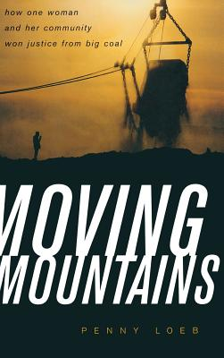 Moving Mountains: How One Woman and Her Community Won Justice from Big Coal - Loeb, Penny