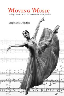 Moving Music: Dialogues with Music in Twentieth-century Ballet - Jordan, Stephanie