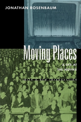 Moving Places: A Life at the Movies - Rosenbaum, Jonathan