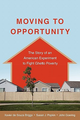 Moving to Opportunity: The Story of an American Experiment to Fight Ghetto Poverty - de Souza Briggs, Xavier, and Popkin, Susan J, and Goering, John