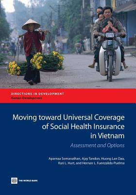 Moving Toward Universal Coverage of Social Health Insurance in Vietnam: Assessment and Options - Somanathan, Aparnaa
