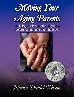 Moving Your Aging Parents: Fulfilling Their Needs and Yours Before, During, and After the Move - Wesson, Nancy, and Marcell, Jacqueline (Foreword by)