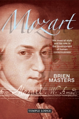 Mozart: His Musical Style and His Role in the Development of Human Consciousness - Masters, Brien