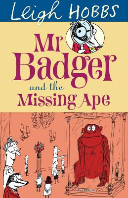 Mr Badger and the Missing Ape - Hobbs, Leigh
