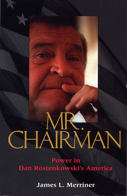 Mr. Chairman: Power in Dan Rostenkowski's America - Merriner, James L, Ma