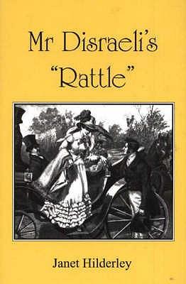 Mr Disraeli's Rattle - Hilderley, Janet