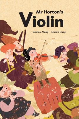 Mr Horton's Violin - Wang, Wenhua, and Chen, Yu Yan (Translated by)