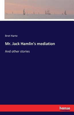 Mr. Jack Hamlin's Mediation - Harte, Bret