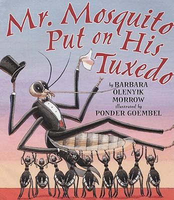 Mr. Mosquito Put on His Tuxedo - Morrow, Barbara Olenyik