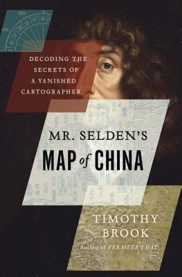 Mr. Selden's Map of China: Decoding the Secrets of a Vanished Cartographer - Brook, Timothy