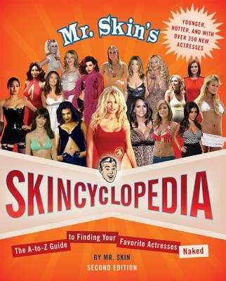 Mr. Skin's Skincyclopedia: The A-To-Z Guide to Finding Your Favorite Actresses Naked - Mr Skin