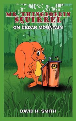 Mr. Thingbobbin Squirrel: On Cedar Mountain - Smith, David H