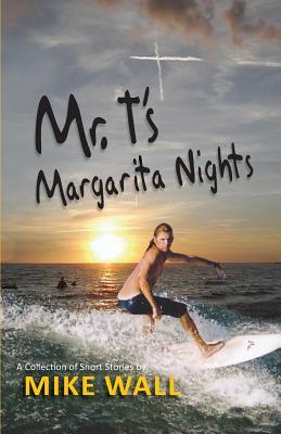 Mr. T's Margarita Nights - Wall, Mike