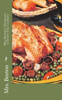 Mrs. Beeton's Dictionary of Every-Day Cookery - Beeton, Mrs