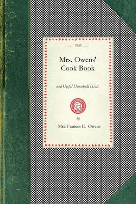 Mrs. Owens' Cook Book: And Useful Household Hints - Owens, Frances, Mrs.