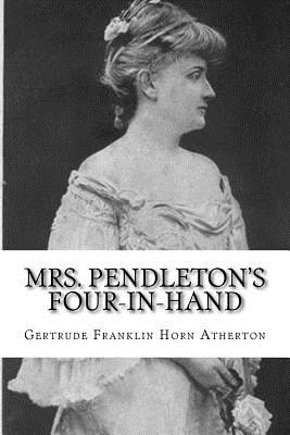 Mrs. Pendleton's Four-In-Hand - Atherton, Gertrude Franklin Horn