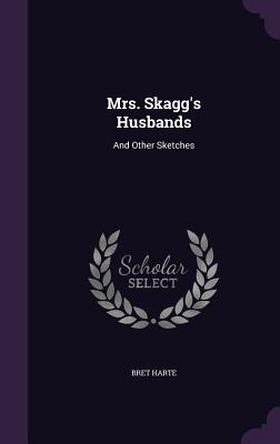 Mrs. Skagg's Husbands: And Other Sketches - Harte, Bret