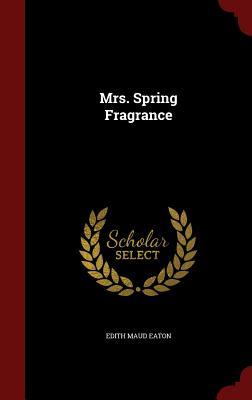 Mrs. Spring Fragrance - Eaton, Edith Maud