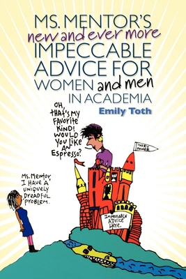 Ms. Mentor's New and Ever More Impeccable Advice for Women and Men in Academia - Toth, Emily