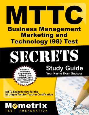 Mttc Business Management Marketing and Technology (98) Test Secrets Study Guide: Mttc Exam Review for the Michigan Test for Teacher Certification - Mttc Exam Secrets Test Prep (Editor)