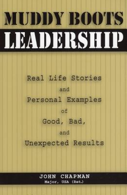 Muddy Boots Leadership: Real Life Stories and Personal Examples of Good, Bad, and Unexpected Results - Chapman, John