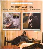 Muddy, Brass and the Blues/Can't Get No Grindin'