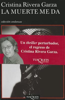 Muerte Me Da, La - Rivera Garza, Cristina