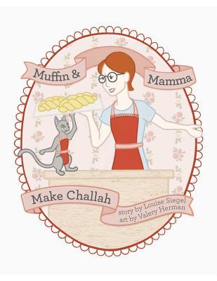 Muffin & Mama Make Challah - Siegel, Louise