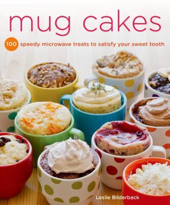 Mug Cakes: 100 Speedy Microwave Treats to Satisfy Your Sweet Tooth - Bilderback, Leslie