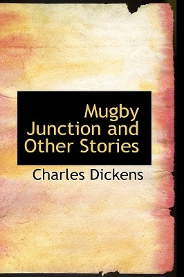 Mugby Junction and Other Stories - Dickens, Charles